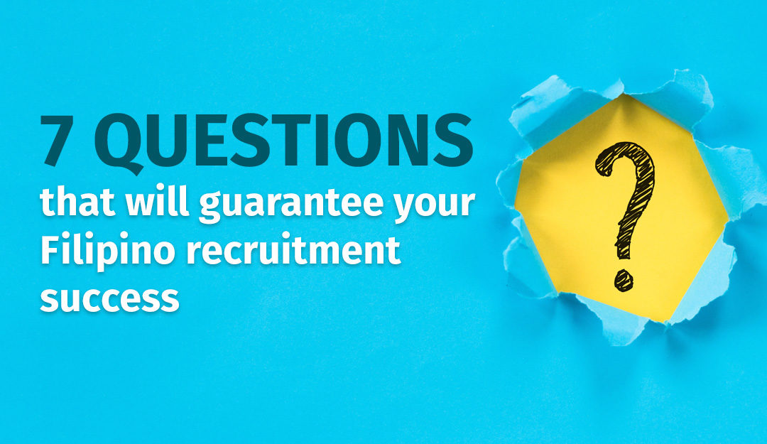 7 questions that will guarantee your Filipino recruitment success